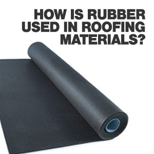 How Is Rubber Used In Roofing Materials?