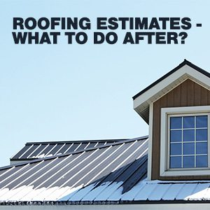 What Is The Next Step After Getting A Roofing Estimate?
