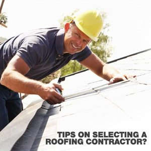 Tips On Selecting A Roofing Contractor?