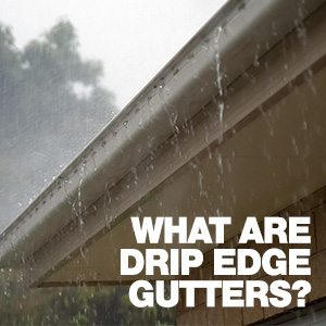 What Are Drip Edge Gutters?