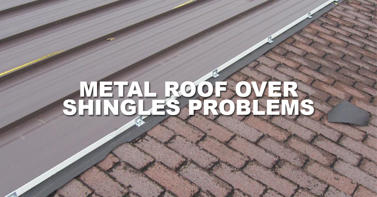 metal-roof-over-shingles-problems