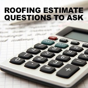 Things To Ask When Getting A Roofing Estimate