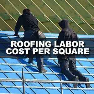Roofing Labor Costs Per Square