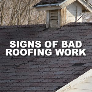 Signs Of Bad Roofing Work That Mean Trouble