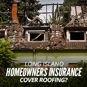 Long Island Homeowners Insurance Cover Roofing?