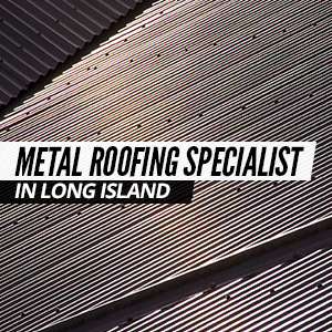 Metal Roofing Specialist In Long Island