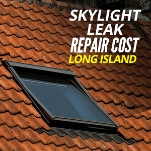 Skylight Leak Repair Cost Long Island