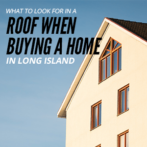 What To Look For In A Roof When Buying A Home In Long Island