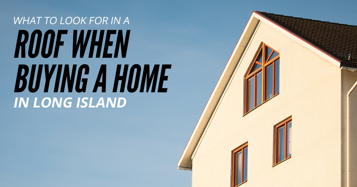 What-To-Look-For-In-A-Roof-When-Buying-A-Home-In-Long-Island
